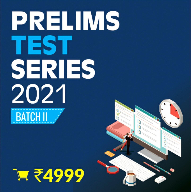 Prelims 2021 Test Series-Batch II